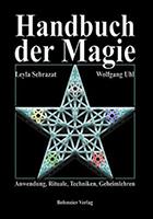 Handbuch der Magie: Anwendungen, Rituale, Techniken und Geheimnisse  (von Wolfgang Uhl und Leyla Sehrazat)